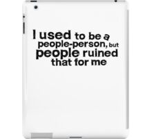 I used to be a people person, but people ruined that for me iPad Case/Skin