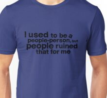 I used to be a people person, but people ruined that for me Unisex T-Shirt
