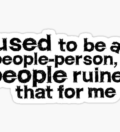 I used to be a people person, but people ruined that for me Sticker