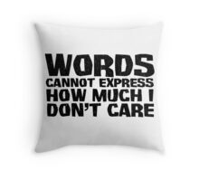 Words cannot express how much I don't care Throw Pillow