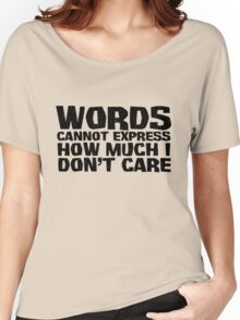 Words cannot express how much I don't care Women's Relaxed Fit T-Shirt