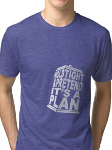 Hold Tight and Pretend it's a Plan Tri-blend T-Shirt