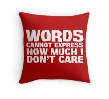 Words cannot express how much I don't care - White Throw Pillow