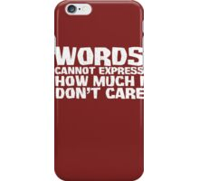 Words cannot express how much I don't care - White iPhone Case/Skin