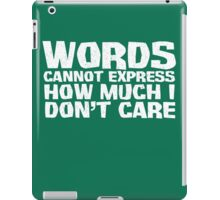 Words cannot express how much I don't care - White iPad Case/Skin