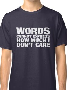 Words cannot express how much I don't care - White Classic T-Shirt