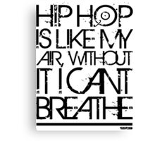 VURSAFIED - HIP HOP IS LIKE MY AIR, WITHOUT IT I CANT BREATHE (BLACK) Canvas Print