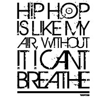 VURSAFIED - HIP HOP IS LIKE MY AIR, WITHOUT IT I CANT BREATHE (BLACK) Photographic Print