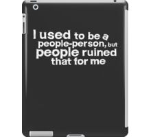 I used to be a people person, but people ruined that for me - White iPad Case/Skin