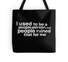 I used to be a people person, but people ruined that for me - White Tote Bag