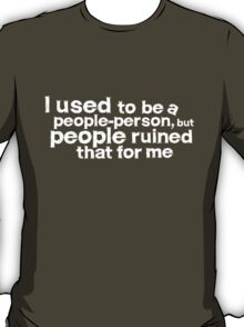 I used to be a people person, but people ruined that for me - White T-Shirt