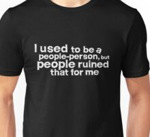 I used to be a people person, but people ruined that for me - White Unisex T-Shirt