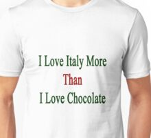I Love Italy More Than I Love Chocolate  Unisex T-Shirt