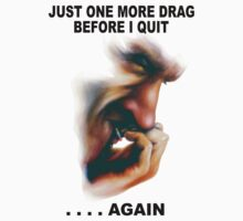 Just One More Drag Before I Give Up. . . . Again by Karsten Stier