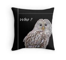 Who? ( just for fun) Throw Pillow