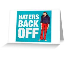 Haters Back Off Greeting Card