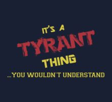 It's a TYRANT thing, you wouldn't understand !! by itsmine