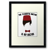The Eleventh Doctor Is My Doctor Framed Print