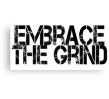 Embrace the Grind Canvas Print