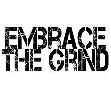 Embrace the Grind Photographic Print
