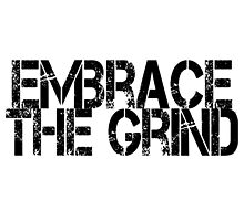 Embrace the Grind by RootsofTruth