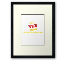 VILE 's a VILE thing, you wouldn't understand !! Framed Print