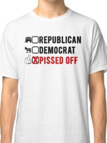 Republican, Democrat, Pissed Off! Classic T-Shirt