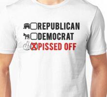 Republican, Democrat, Pissed Off! Unisex T-Shirt