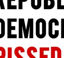 Republican, Democrat, Pissed Off! Sticker