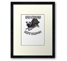 do pugs not drugs Framed Print