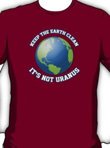 Keep the earth clean. It's not Uranus. T-Shirt