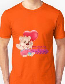 It's Only Me & My Teddy Bear Unisex T-Shirt