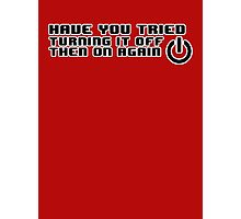 have you tried turning it off then on again? Photographic Print
