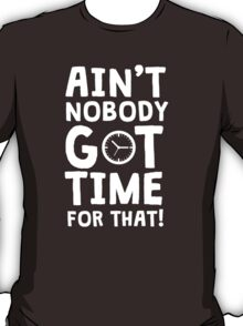 Ain't nobody got time for that - Sweet Brown meme T-Shirt