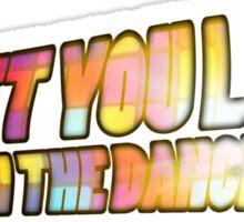 I Bet You Look Good on the Dancefloor Sticker