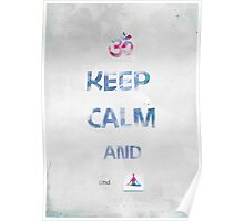 KEEP CALM AND cmd YOGA Poster