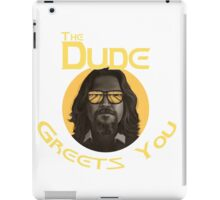 The Dude - Greets You iPad Case/Skin