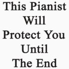 This Pianist Will Protect You Until The End  by supernova23