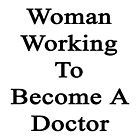 Woman Working To Become A Doctor  by supernova23