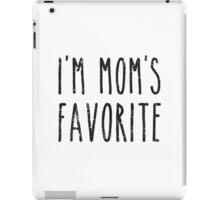 I'm Mom's Favorite Son or Daughter iPad Case/Skin