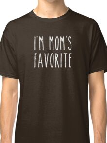 I'm Mom's Favorite Son or Daughter Classic T-Shirt