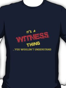 It's a WITNESS thing, you wouldn't understand !! T-Shirt