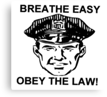 Breathe Easy Obey the Law! Canvas Print