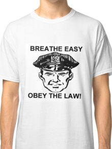 Breathe Easy Obey the Law! Classic T-Shirt