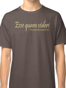 Esse quam videri, To be, rather than to seem (to be) -version 2 Classic T-Shirt