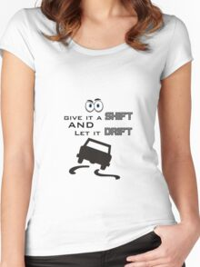 GIVE IT A SHIFT AND LET IT DRIFT  Women's Fitted Scoop T-Shirt