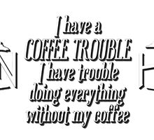 Haven Coffee Trouble Humor White Logo by HavenDesign