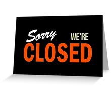 Sorry We're Closed Greeting Card