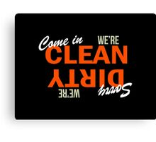 Come In We're Clean Sorry We're Dirty Canvas Print