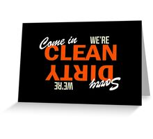 Come In We're Clean Sorry We're Dirty Greeting Card